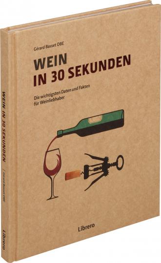 Wein in 30 Sekunden. Die wichtigsten Daten und Fakten für Weinliebhaber.