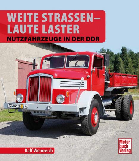 Weite Straßen. Laute Laster. Nutzfahrzeuge in der DDR.