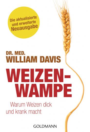 Weizenwampe. Warum Weizen dick und krank macht - Die aktualisierte und erweiterte Neuausgabe.