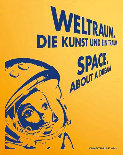 Weltraum. Die Kunst und ein Traum.