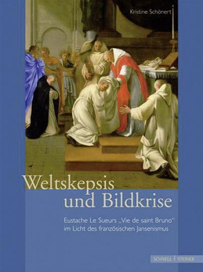 Weltskepsis und Bildkrise. Eustache Le Sueurs »Vie de saint Bruno« im Licht des französischen Jansenismus.