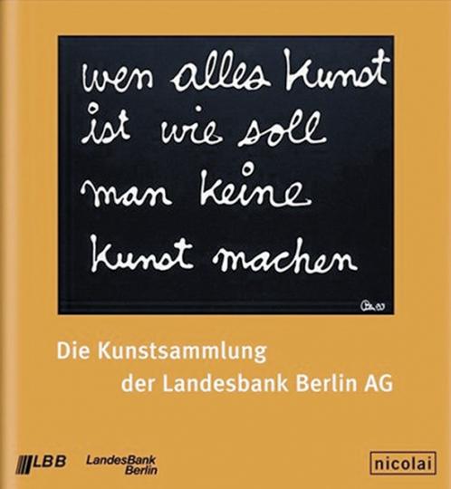 Wen alles Kunst ist wie soll man keine Kunst machen. Die Kunstsammlung der Landesbank Berlin AG.