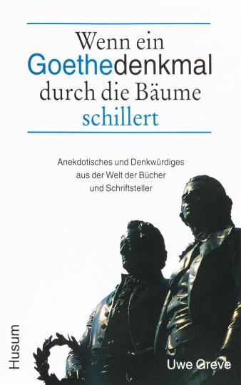 Wenn ein Goethedenkmal durch die Bäume schillert. Anekdotisches und Denkwürdiges aus der Welt der Bücher und Schriftsteller.