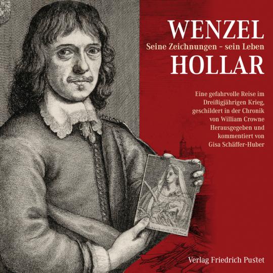 Wenzel Hollar. Seine Zeichnungen - sein Leben. Eine gefahrvolle Reise im Dreißigjährigen Krieg