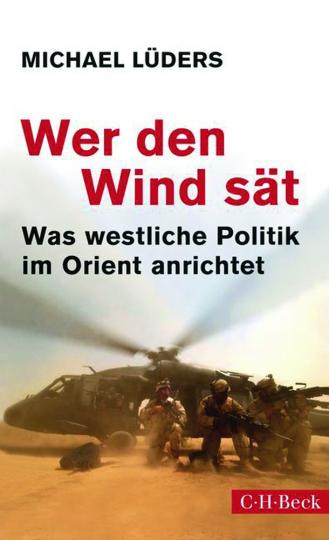 Wer den Wind sät: Was westliche Politik im Orient anrichtet.