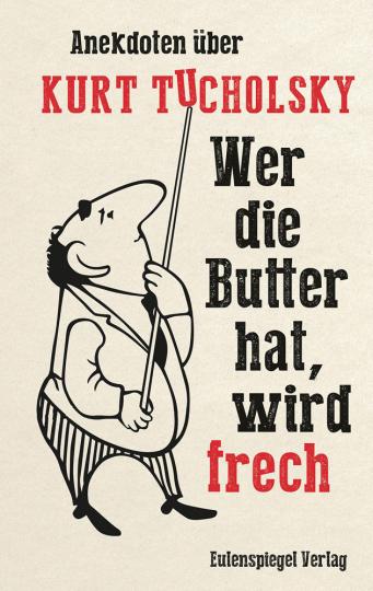 Wer die Butter hat, wird frech. Anekdoten über Kurt Tucholsky.