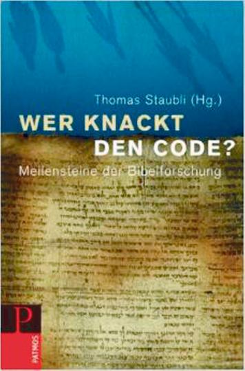 Wer knackt den Code? - Meilensteine der Bibelforschung