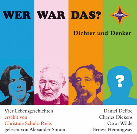 Wer war das? Dichter und Denker 2. Vier Lebensgeschichten: Daniel Defoe, Charles Dickens, Oscar Wilde, Ernest Hemingway. CD.