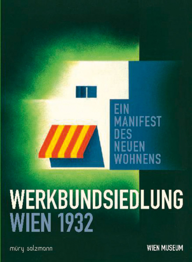 Werkbundsiedlung Wien 1932. Ein Manifest des Neuen Wohnens.