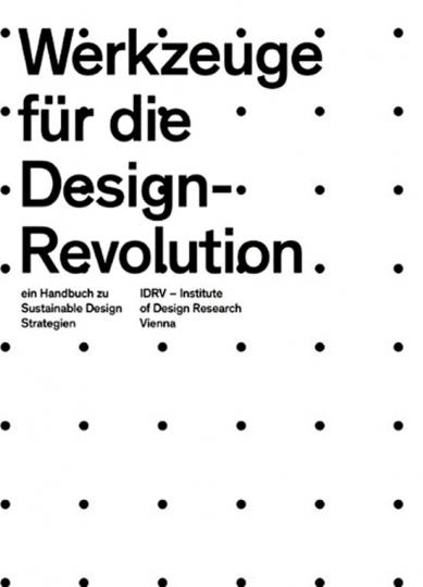 Werkzeuge für die Design-Revolution. Designwissen für die Zukunft.