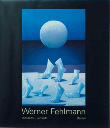 Werner Fehlmann. Diesseits und Jenseits. Künstlermonografie.