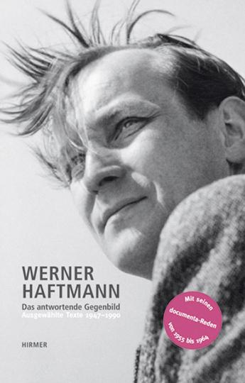 Werner Haftmann. Das antwortende Gegenbild. Texte 1947-1990.