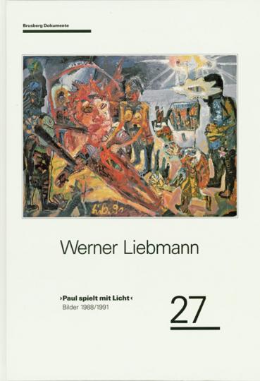 Werner Liebmann. Paul spielt mit Licht. Bilder 1988/1991.