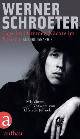 Werner Schroeter. Tage im Dämmer, Nächte im Rausch. Autobiographie.