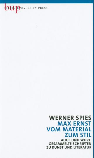 Werner Spies. Max Ernst. Vom Material zum Stil.