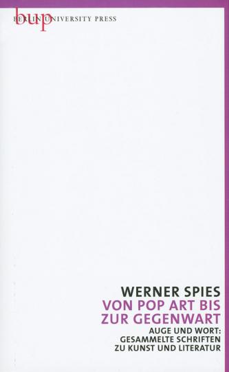 Werner Spies. Von Pop Art bis zur Gegenwart.
