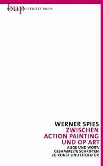 Werner Spies. Zwischen Action Painting und OpArt.