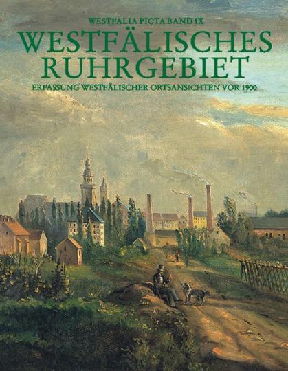 Westfälisches Ruhrgebiet. Erfassung westfälischer Ortsansichten vor 1900 - Städte Bochum, Bottrop, Dortmund, Gelsenkirchen, Herne, Kreis Recklinghausen.