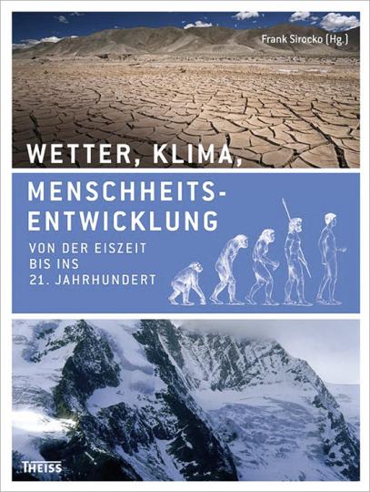 Wetter Klima Menschheitsentwicklung. Von der Eiszeit bis ins 21. Jahrhundert.