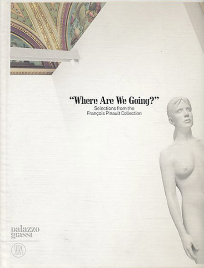 »Where Are We Going?« Selections from the François Pinault Collection.