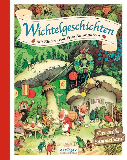 Wichtelgeschichten. Mit Bildern von Fritz Baumgarten. Der große Sammelband.