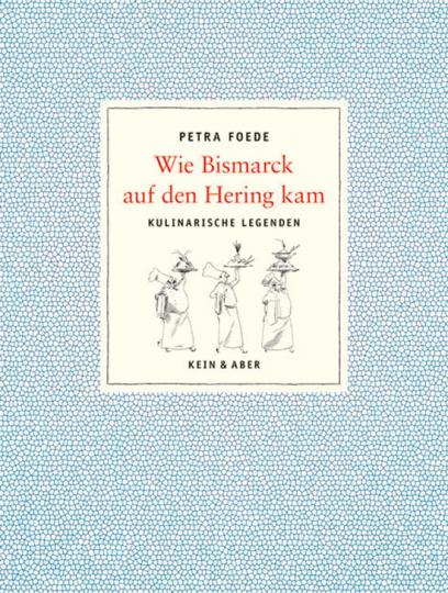 Wie Bismarck auf den Hering kam. Kulinarische Legenden.