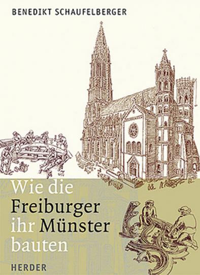 Wie die Freiburger ihr Münster bauten.