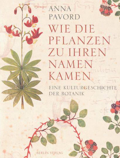 Wie die Pflanzen zu ihren Namen kamen. Eine Kulturgeschichte der Botanik.