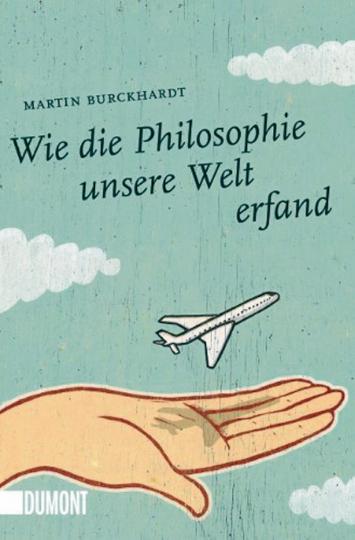 Wie die Philosophie unsere Welt erfand