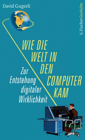 Wie die Welt in den Computer kam. Zur Entstehung digitaler Wirklichkeit.