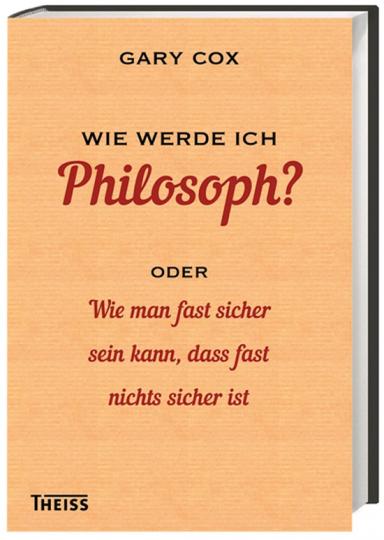 Wie werde ich Philosoph oder Wie man fast sicher sein kann, dass fast nichts sicher ist.
