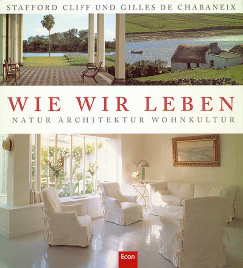 Wie wir leben. Natur, Architektur, Wohnkultur.