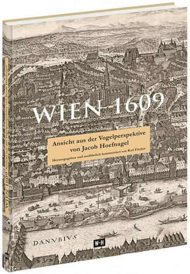 Wien 1609. Ansicht aus der Vogelperspektive von Jacob Hoefnagel.