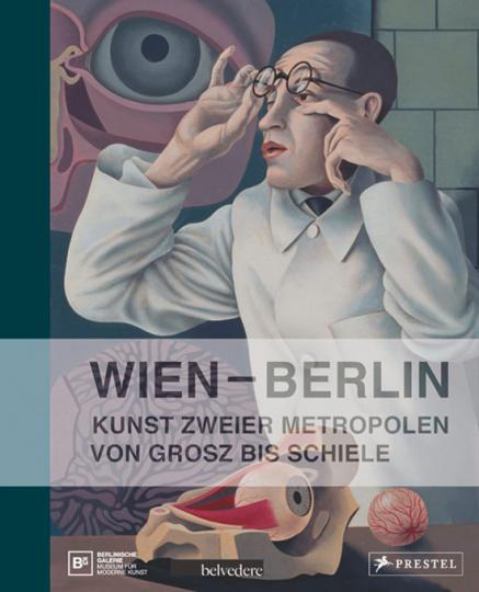 Wien Berlin. Kunst zweier Metropolen. Von Schiele bis Grosz.