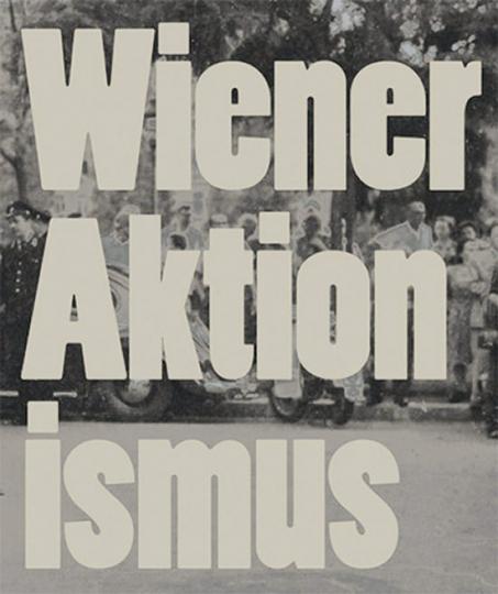 Wiener Aktionismus: Kunst und Aufbruch im Wien der 1960er Jahre.