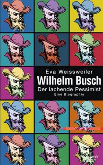 Wilhelm Busch - Der lachende Pessimist. Eine Biographie