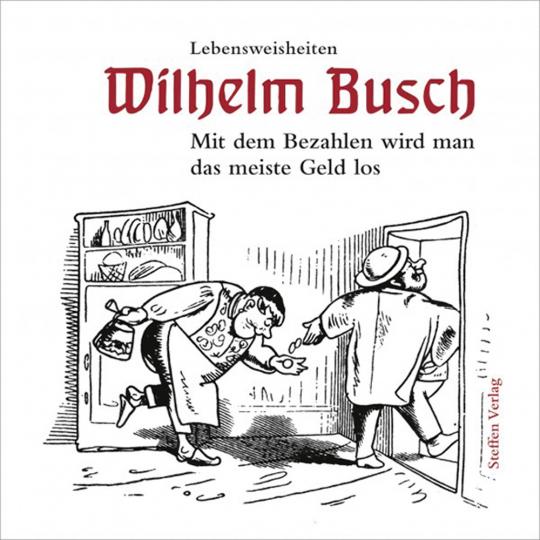 Wilhelm Busch. Lebensweisheiten. Mit dem Bezahlen wird man das meiste Geld los.