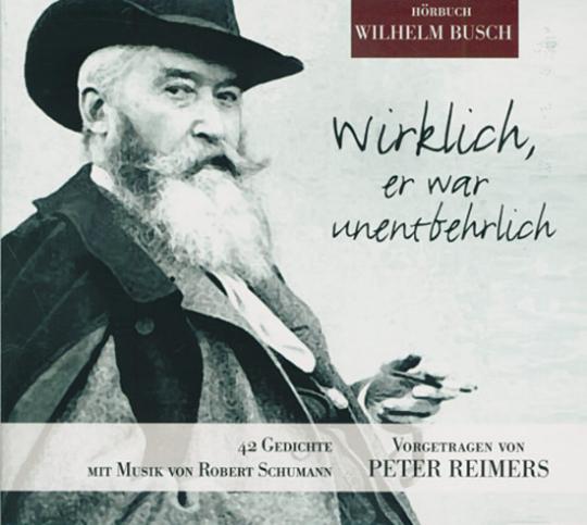 Wilhelm Busch. Wirklich, er war unentbehrlich. CD.