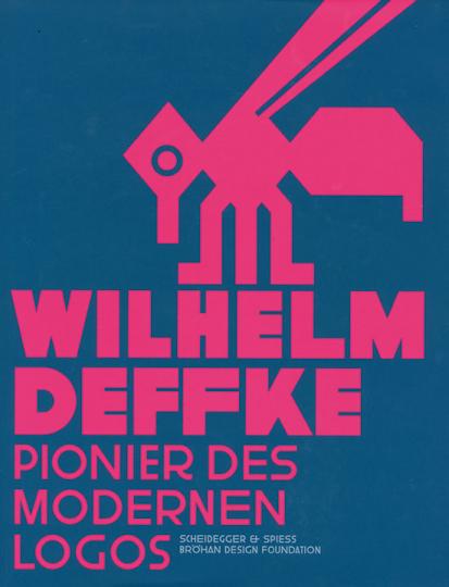 Wilhelm Deffke 1887-1950. Pionier des modernen Logos.