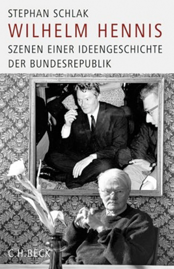Wilhelm Hennis. Szenen einer Ideengeschichte der Bundesrepublik.