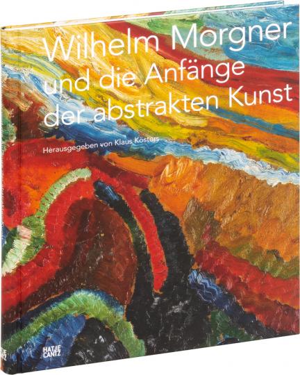 Wilhelm Morgner und die Anfänge der abstrakten Kunst.