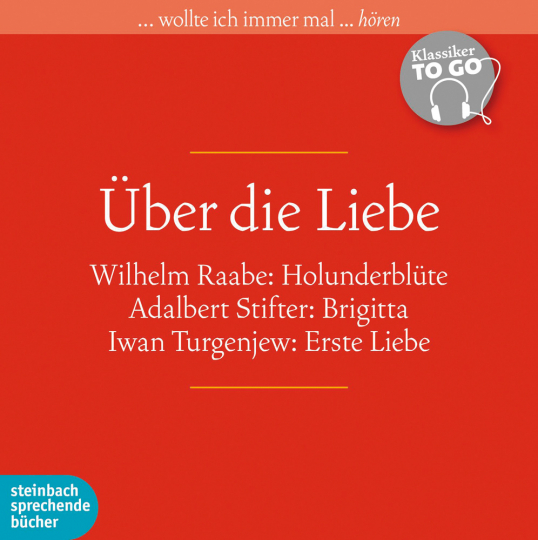 Wilhelm Raabe, Adalbert Stifter, Iwan Turgenjew. Über die Liebe. Klassiker to go. 6 CDs.