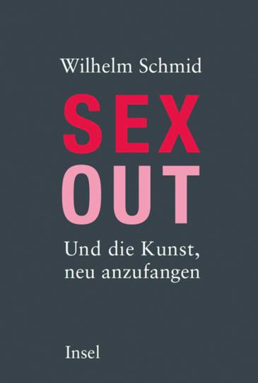Wilhelm Schmid. Sex Out. Und die Kunst neu anzufangen.