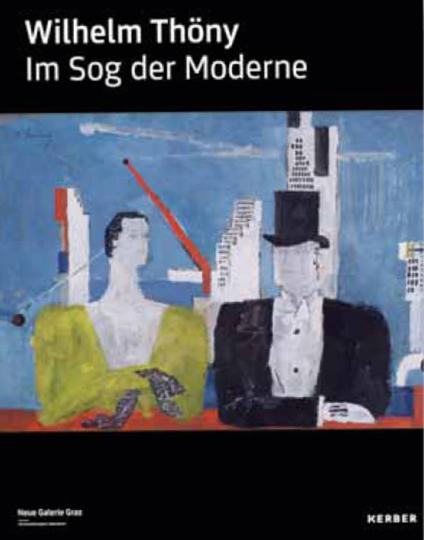 Wilhelm Thöny. Im Sog der Moderne.