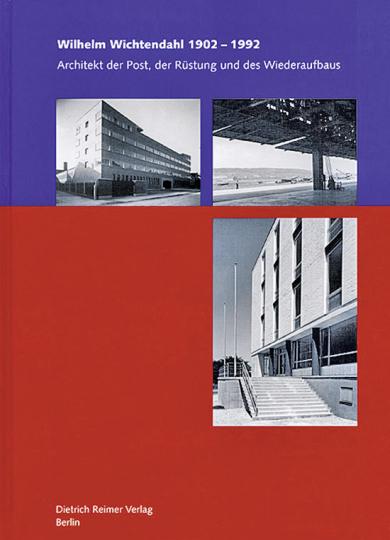 Wilhelm Wichtendahl 1902-1992. Architekt der Post, der Rüstung und des Wiederaufbaus.