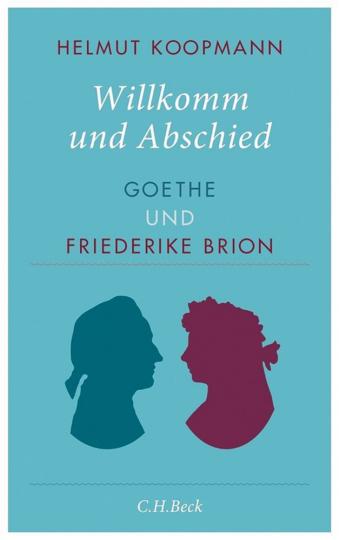Wilkomm und Abschied. Goethe und Friederike Brion.