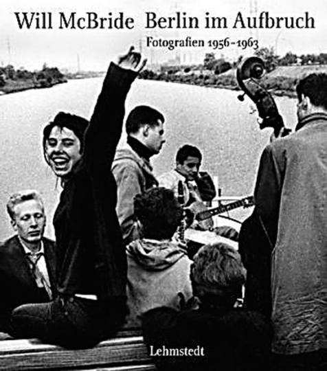 Will McBride. Berlin im Aufbruch. Fotografien 1956-1963