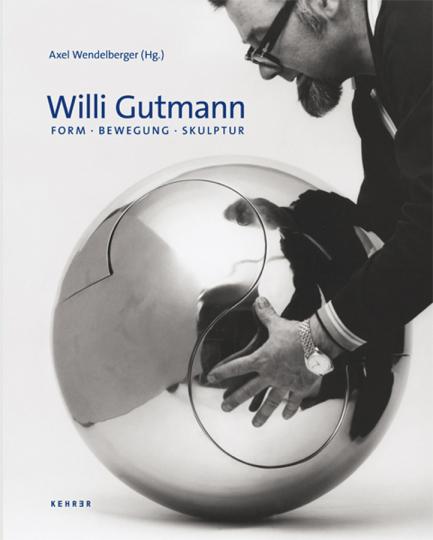 Willi Gutmann. Form, Bewegung, Skulptur.