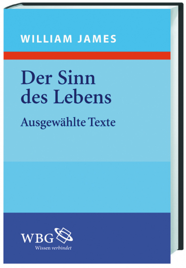William James. Der Sinn des Lebens. Ausgewählte Werke.