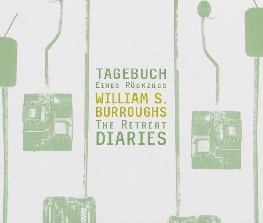 William S. Burroughs. The Retreat Diaries. Tagebuch eines Rückzugs. CD.